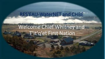 RES'EAU-WaterNET and CHBE Welcome Chief Whitney and T'it'q'et First Nation